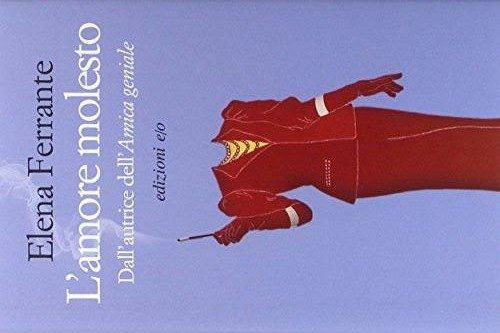 L'amore molesto di Elena Ferrante (17/1001)